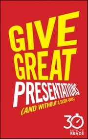 Give Great Presentations (And Without a Slide-Deck): 30 Minute Reads - A Shortcut to Better Presenting and Public Speaking ebook by Nicholas Bate