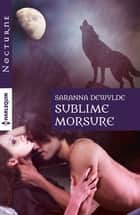 Sublime morsure ebook by Saranna DeWylde