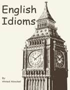 English Idioms ebook by Ahmed Abouleel