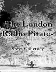 The London Radio Pirates ebook by Courtney Steve