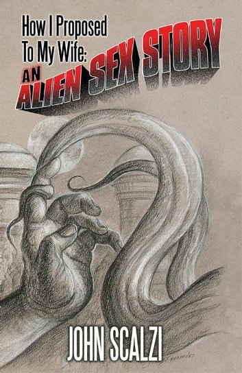How I Proposed to My Wife: An Alien Sex Story ebook by John Scalzi