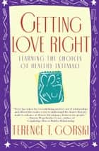 Getting Love Right ebook by Terence T. Gorski