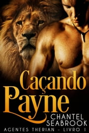 Caçando Payne - Agentes Therian Livro 1 ebook by Chantel Seabrook