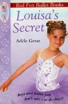 Louisa's Secret - Red Fox Ballet Books 2 ebook by Adèle Geras