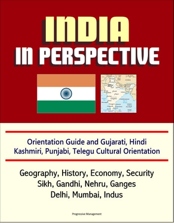 India in Perspective: Orientation Guide and Gujarati, Hindi, Kashmiri,  Punjabi, Telegu Cultural Orientation: Geography, History, Economy,  Security,