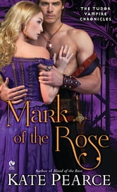 Mark of the Rose - The Tudor Vampire Chronicles ebook by Pearce Kate
