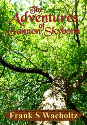 The Adventures of Gannon Skyborn - The Shadowed of Gilead ebook by Frank Wacholtz