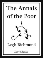 The Annals of the Poor (Start Classic ebook by Legh Richmond