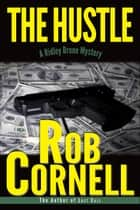 The Hustle - Ridley Brone Mysteries, #2 ebook by Rob Cornell