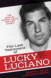The Last Testament of Lucky Luciano - The Mafia Story in His Own Words ebook by Martin A. Gosch,Richard Hammer