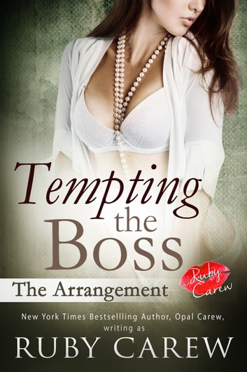 Tempting the Boss: The Arrangement - An Erotic Office Story ebook by Ruby Carew,Opal Carew