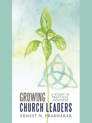 Growing Church Leaders - A Study in Practical Holiness ebook by Ernest N. Prabhakar