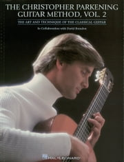 The Christopher Parkening Guitar Method - Volume 2 (Music Instruction) - Guitar Technique ebook by Christopher Parkening,Christopher Parkening,Jack Marshall,David Brandon