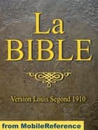 La Bible (Ancien Et Nouveau Testament) Louis Segond 1910: French Equivalent Of The English King James Version. Ancien Testament Et Nouveau Testament (French Edition) (Mobi Spiritual) ekitaplar by MobileReference