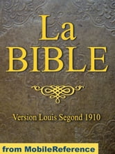 La Bible (Ancien Et Nouveau Testament) Louis Segond 1910: French Equivalent Of The English King James Version. Ancien Testament Et Nouveau Testament (French Edition) (Mobi Spiritual) ebook by MobileReference