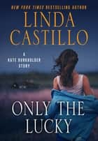 Only the Lucky - A Kate Burkholder Short Story ebook by Linda Castillo