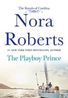 The Playboy Prince - The Royals of Cordina ebook by Nora Roberts