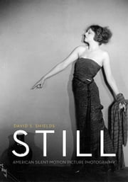 Still - American Silent Motion Picture Photography ebook by David S. Shields