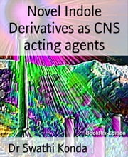 Novel Indole Derivatives as CNS acting agents ebook by Dr Swathi Konda
