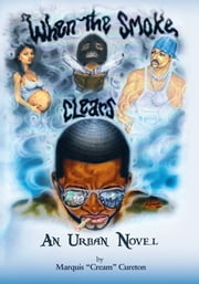 "When the Smoke Clears - An Urban Novel ebook by Marquis ""Cream"" Cureton"
