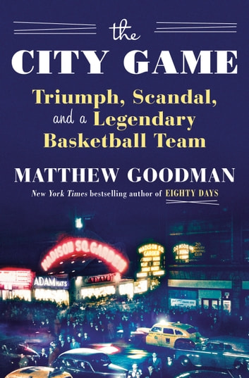 The City Game - Triumph, Scandal, and a Legendary Basketball Team ebook by Matthew Goodman