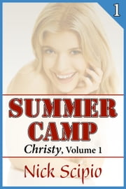 Summer Camp: Christy, Volume 1 ebook by Nick Scipio