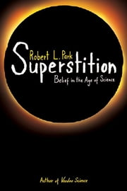 Superstition - Belief in the Age of Science ebook by Robert L. Park