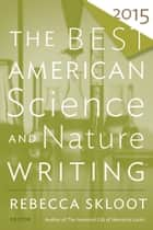 The Best American Science and Nature Writing 2015 ebook by Rebecca Skloot, Tim Folger