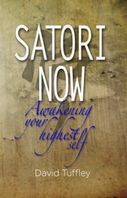 Satori Now: Awakening your Highest Self ebook by David Tuffley