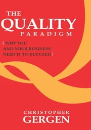 The Quality Paradigm - Why you and your business need it to succeed ebook by Christopher Gergen