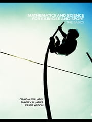 Mathematics and Science for Exercise and Sport - The Basics ebook by Craig Williams,David James,Cassie Wilson