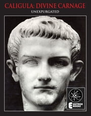 CALIGULA: DIVINE CARNAGE - Atrocities Of The Roman Emperors ebook by Stephen Barber