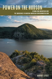 Power on the Hudson - Storm King Mountain and the Emergence of Modern American Environmentalism ebook by Robert D. Lifset