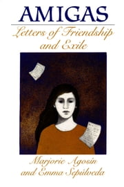 Amigas - Letters of Friendship and Exile ebook by Marjorie Agosín,Emma Sepúlveda,Bridget M. Morgan