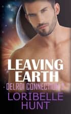 Leaving Earth - Delroi Connection, #2 ebook by Loribelle Hunt