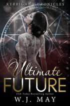 Ultimate Future - Kerrigan Chronicles, #6 ebook by W.J. May
