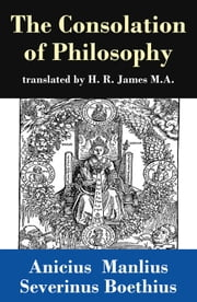 The Consolation of Philosophy (translated by H. R. James M.A.) ebook by Anicius Manlius Severinus  Boethius,H. R.  James