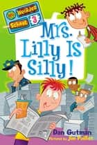 My Weirder School #3: Mrs. Lilly Is Silly! ebook by Dan Gutman,Jim Paillot