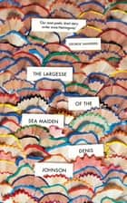 The Largesse of the Sea Maiden ebook by Denis Johnson