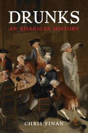Drunks - An American History ebook by Christopher M. Finan