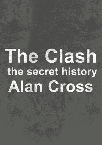 The Clash - the secret history ebook by Alan Cross
