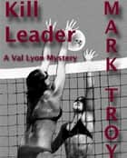 Kill Leader ebook by Mark Troy