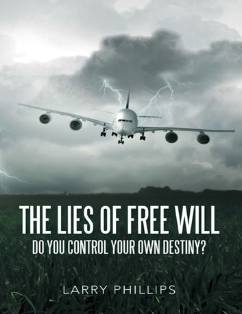 The Lies Of Free Will Do You Control Your Own Destiny Ebook By