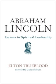 Abraham Lincoln - Lessons in Spiritual Leadership ebook by Kobo.Web.Store.Products.Fields.ContributorFieldViewModel