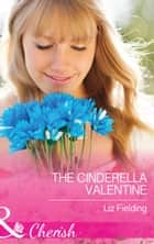 The Cinderella Valentine (Mills & Boon Cherish) (The Brides of Bella Lucia, Book 4) ebook by Liz Fielding