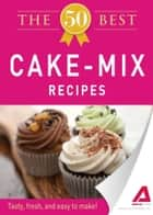 The 50 Best Cake Mix Recipes ebook by Media Adams