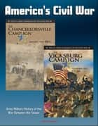 America's Civil War: The Vicksburg Campaign: November 1862 - July 1863, The Chancellorsville Campaign: January - May 1863, Army Military History of the War Between the States ebook by Progressive Management