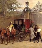 George Eliot: 6 novels eBook by George Eliot
