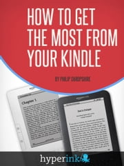How to Get the Most from Your Kindle ebook by Philip Shropshire
