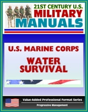21st Century U.S. Military Manuals: U.S. Marine Corps (USMC) Marine Combat Water Survival - Fleet Marine Force Reference Publication (FMFRP) 013 (Value-Added Professional Format Series) ebook by Progressive Management